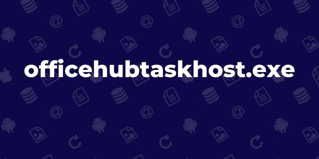 OfficeHubTaskHost.exe