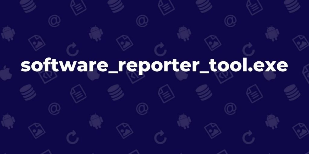 software_reporter_tool.exe